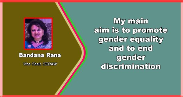 """""""My main aim is to promote gender equality and to end gender discrimination"""" – Bandana Rana"""