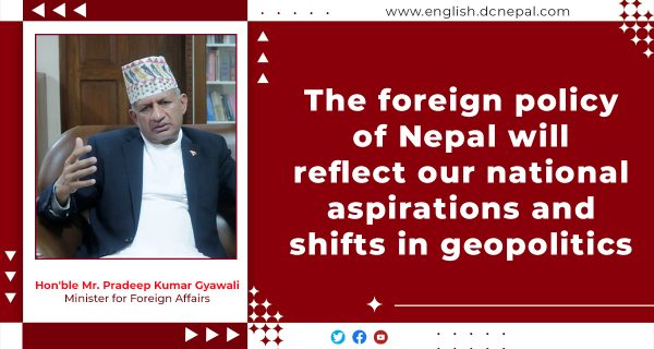'The foreign policy of Nepal will reflect our national aspirations and shifts in geopolitics': Minister for Foreign Affairs Pradeep Kumar Gyawali