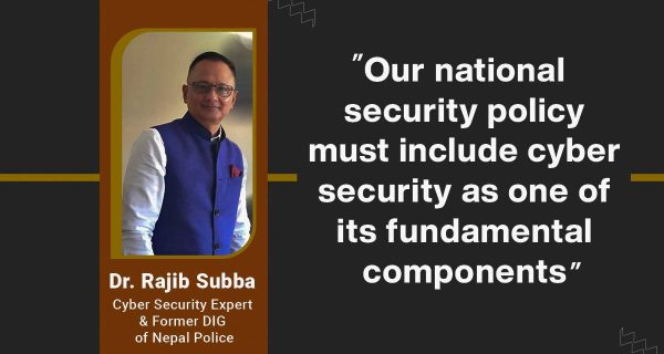 """Our national security policy must include cyber security as one of its fundamental components"": Dr. Rajib Subba"