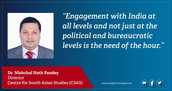 'Engagement with India at all levels and not just at the political and bureaucratic levels is the need of the hour': Dr Nishchal  Nath Pandey
